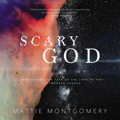 Scary God: Introducing The Fear of the Lord to the Postmodern Church Audiobook, by Mattie Montgomery
