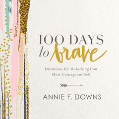 100 Days to Brave: Devotions for Unlocking Your Most Courageous Self Audiobook, by Annie F. Downs