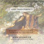 Less Than Perfect: Broken Men and Women of the Bible and What We Can Learn from Them Audiobook, by Ann Spangler