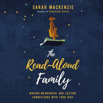 The Read-Aloud Family: Making Meaningful and Lasting Connections with Your Kids Audiobook, by Sarah Mackenzie