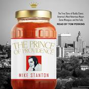 The Prince of Providence: The True Story of Buddy Cianci, Americas Most Notorious Mayor, Some Wiseguys, and the Feds Audiobook, by Mike Stanton