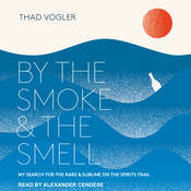 By the Smoke and the Smell: My Search for the Rare and Sublime on the Spirits Trail Audiobook, by Author Info Added Soon