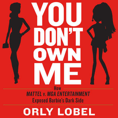 You Dont Own Me: How Mattel v. MGA Entertainment Exposed Barbies Dark Side Audiobook, by Orly Lobel