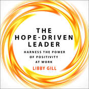 The Hope-Driven Leader: Harness the Power of Positivity at Work Audiobook, by Libby Gill