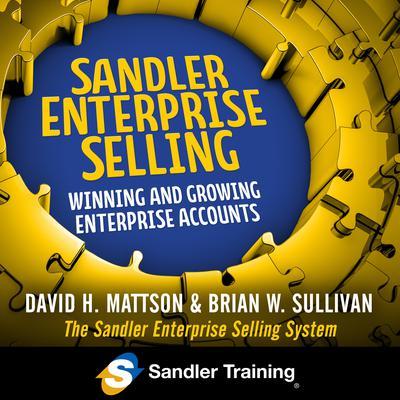 Sandler Enterprise Selling: Winning, Growing, and Retaining Major Accounts Audiobook, by David Mattson