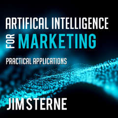 Artificial Intelligence for Marketing: Practical Applications Audiobook, by Jim Sterne