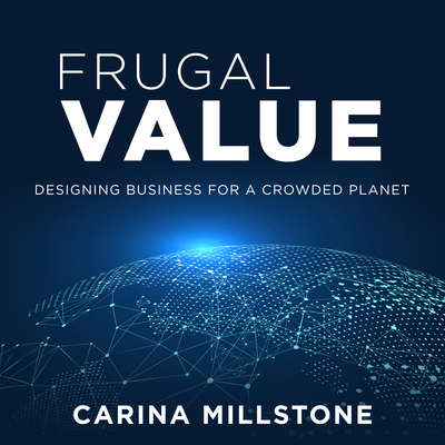 Frugal Value: Designing Business for a Crowded Planet Audiobook, by Carina Millstone