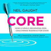 CORE: How a Single Organizing Idea can Change Business for Good Audiobook, by Neil Gaught