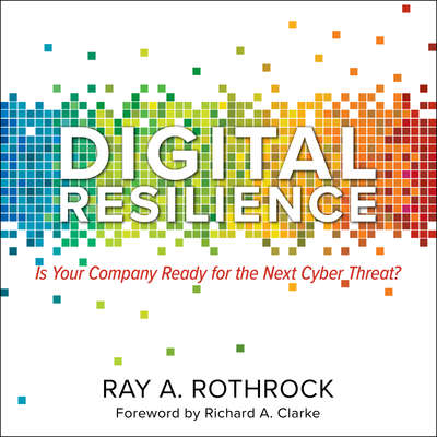 Digital Resilience: Is Your Company Ready for the Next Cyber Threat? Audiobook, by Ray A. Rothrock