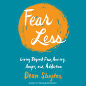 Fear Less: Living Beyond Fear, Anxiety, Anger, and Addiction Audiobook, by Dean Sluyter