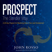 Prospect the Sandler Way: A 30-Day Program for Mastering Stress-Free Lead Development Audiobook, by John Rosso