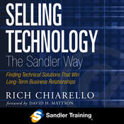 Selling Technology the Sandler Way: Finding Technical Solutions that Win Long-Term Business Relationships Audiobook, by Rich Chiarello