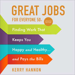 Great Jobs for Everyone 50 +, Updated Edition: Finding Work That Keeps You Happy and Healthy...and Pays the Bills Audiobook, by Kerry Hannon