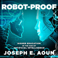 Robot-Proof: Higher Education in the Age of Artificial Intelligence Audiobook, by Joseph E. Aoun