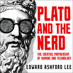 Plato and the Nerd: The Creative Partnership of Humans and Technology Audiobook, by Edward Ashford Lee