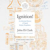 Ignition!: An Informal History of Liquid Rocket Propellants Audiobook, by John Drury Clark