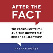 After the Fact: The Erosion of Truth and the Inevitable Rise of Donald Trump Audiobook, by Nathan Bomey