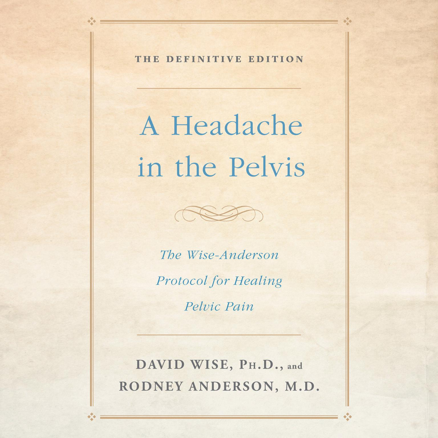 Printable A Headache in the Pelvis: The Wise-Anderson Protocol for Healing Pelvic Pain: The Definitive Edition Audiobook Cover Art