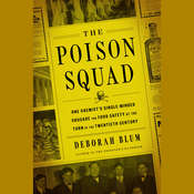 The Poison Squad: One Chemists Single-Minded Crusade for Food Safety at the Turn of the Twentieth Century Audiobook, by Deborah Blum|