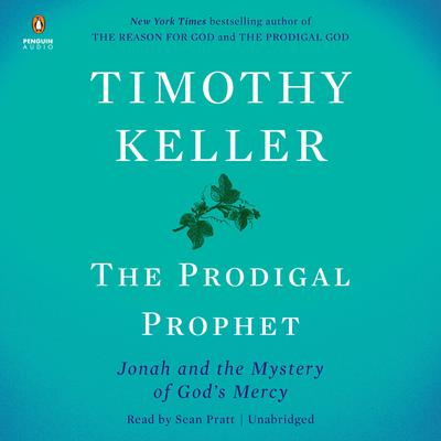 The Prodigal Prophet: Jonah and the Mystery of Gods Mercy Audiobook, by Timothy Keller