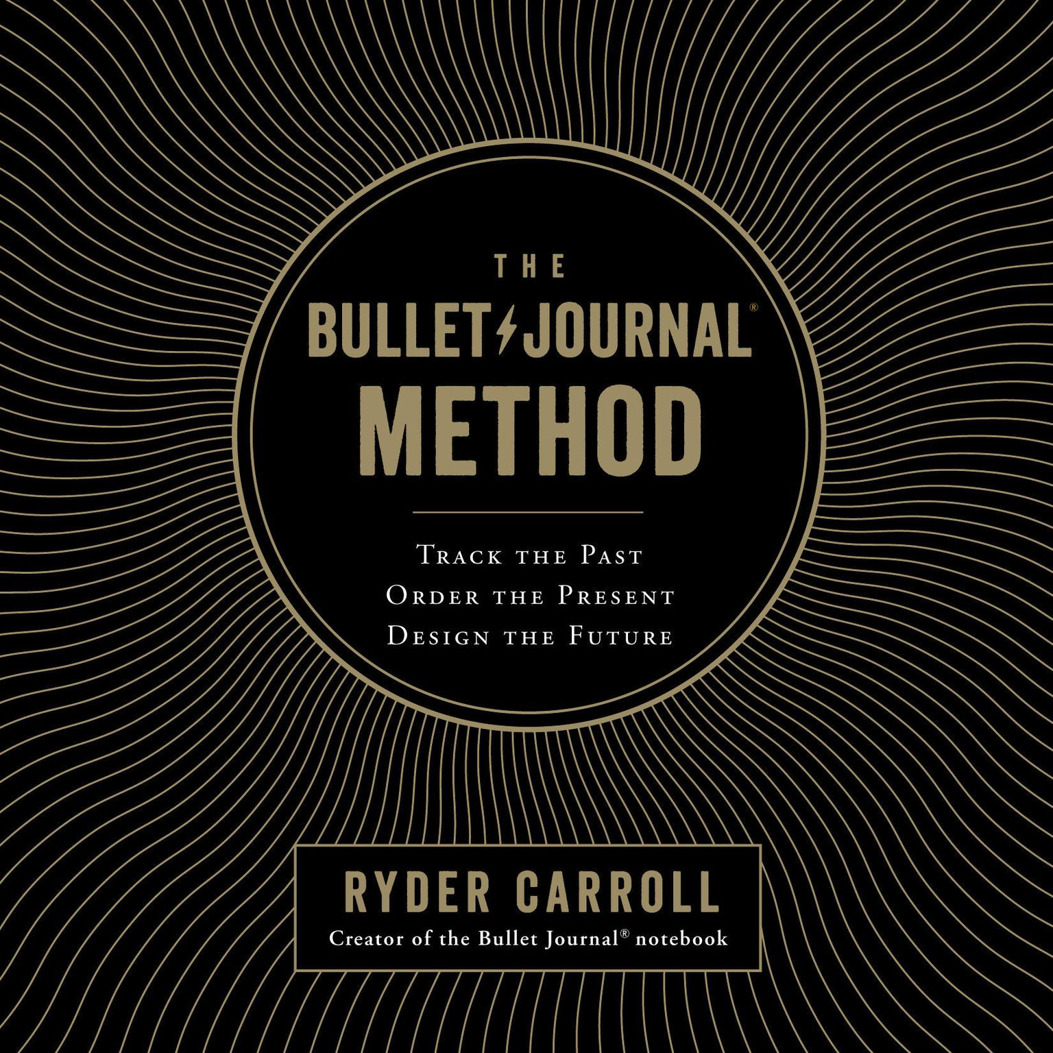 Printable The Bullet Journal Method: Track the Past, Order the Present, Design the Future Audiobook Cover Art