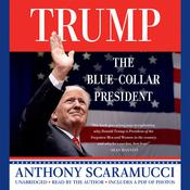 Trump, the Blue-Collar President Audiobook, by Anthony Scaramucci