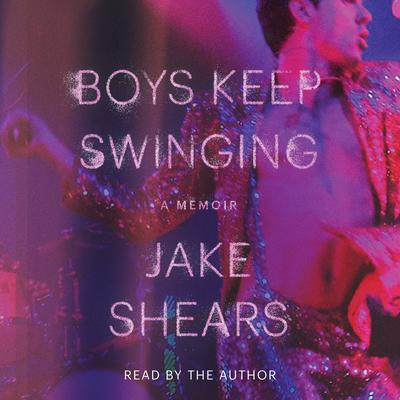 Boys Keep Swinging: A Memoir Audiobook, by Jake Shears
