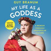 My Life as a Goddess: A Memoir through (Un)Popular Culture Audiobook, by Guy Branum
