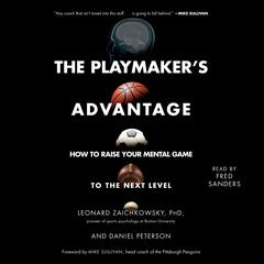 The Playmakers Advantage: How to Raise Your Mental Game to the Next Level Audiobook, by Daniel Peterson, Leonard Zaichkowsky