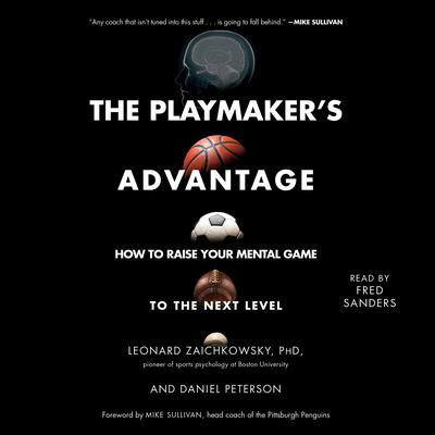 The Playmakers Advantage: How to Raise Your Mental Game to the Next Level Audiobook, by Daniel Peterson