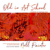 Old in Art School: A Memoir of Starting Over Audiobook, by Nell Painter|
