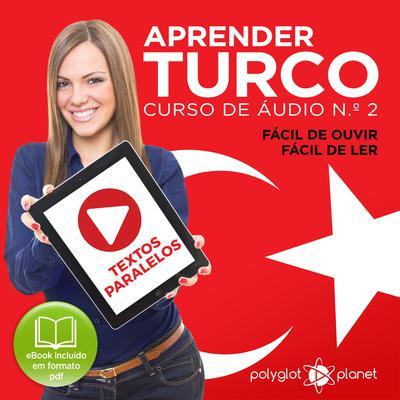 Aprender Turco - Textos Paralelos - Fácil de ouvir - Fácil de ler: CURSO DE ÁUDIO DE TURCO N.º 2 - Aprender Turco - Aprenda com Áudio Audiobook, by Polyglot Planet