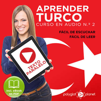 Aprender Turco - Fácil de Leer - Fácil de Escuchar - Texto Paralelo: Curso en Audio No. 2 [Learn Turkish - Easy Reader - Easy Audio - Parallel Text: Audio Course No. 2]: Lectura Fácil en Turco Audiobook, by Polyglot Planet
