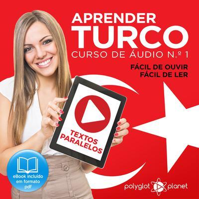 Aprender Turco - Textos Paralelos - Fácil de ouvir - Fácil de ler: CURSO DE ÁUDIO DE TURCO N.º 1 - Aprender Turco - Aprenda com Áudio Audiobook, by Polyglot Planet