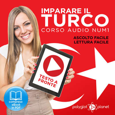 Imparare il Turco - Lettura Facile - Ascolto Facile - Testo a Fronte: Turco Corso Audio Num. 1 [Learn Turkish - Easy Reading - Easy Listening] Audiobook, by Polyglot Planet