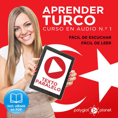Aprender Turco - Fácil de Leer - Fácil de Escuchar - Texto Paralelo: Curso en Audio No. 1 [Learn Turkish - Easy Reader - Easy Audio - Parallel Text: Audio Course No. 1]: Lectura Fácil en Turco Audiobook, by Polyglot Planet