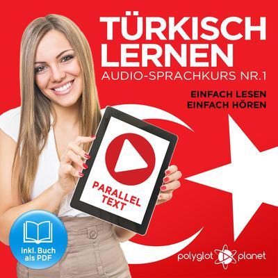 Türkisch Lernen - Einfach Lesen - Einfach Hören: Paralleltext Audio-Sprachkurs Nr. 1 (Türkisch Lernen - Hörbuch - Einfach Hören - Einfach Lernen) - Der Türkisch Easy Reader - Easy Audio Sprachkurs Audiobook, by Polyglot Planet