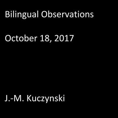 Bilingual Observations: October 18, 2017 Audiobook, by J.-M. Kuczynski