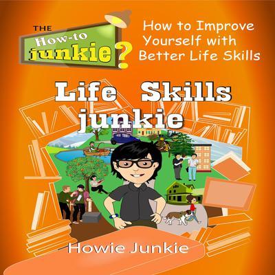 Life Skills Junkie Audiobook, by Howie Junkie
