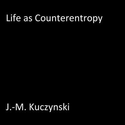 Life as Counter-entropy Audiobook, by J.-M. Kuczynski