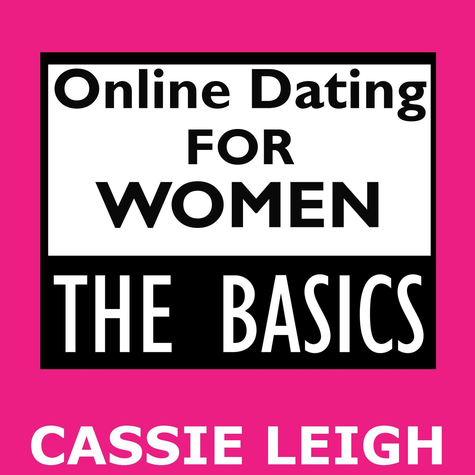 Online Dating for Women: The Basics: The Basics Audiobook, by Cassie Leigh
