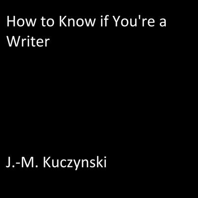 How to Know if You're a Writer Audiobook, by J.-M. Kuczynski