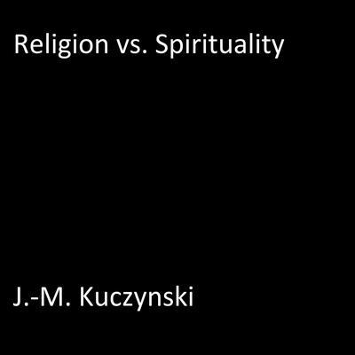 Religion vs. Spirituality Audiobook, by J.-M. Kuczynski