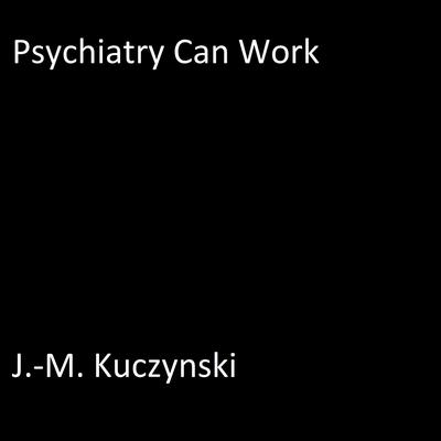 Psychiatry Can Work Audiobook, by J.-M. Kuczynski