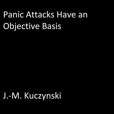Panic Attacks Have an Objective Basis Audiobook, by J.-M. Kuczynski