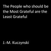 The People Who Should be the Most Grateful are the Least Grateful Audiobook, by J.-M. Kuczynski