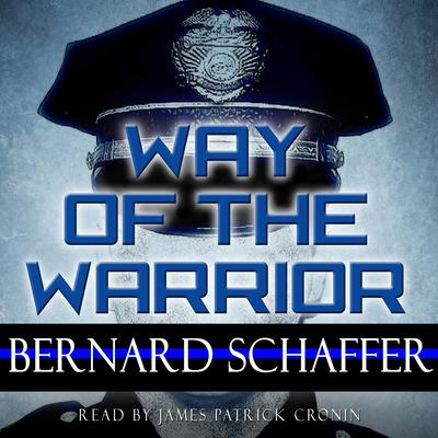Way of the Warrior: The Philosophy of Law Enforcement Audiobook, by Bernard Schaffer