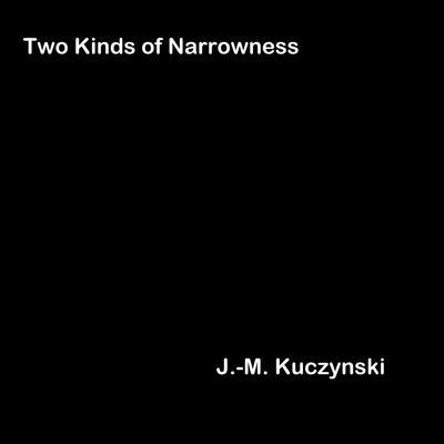 Two Kinds of Narrowness Audiobook, by J.-M. Kuczynski