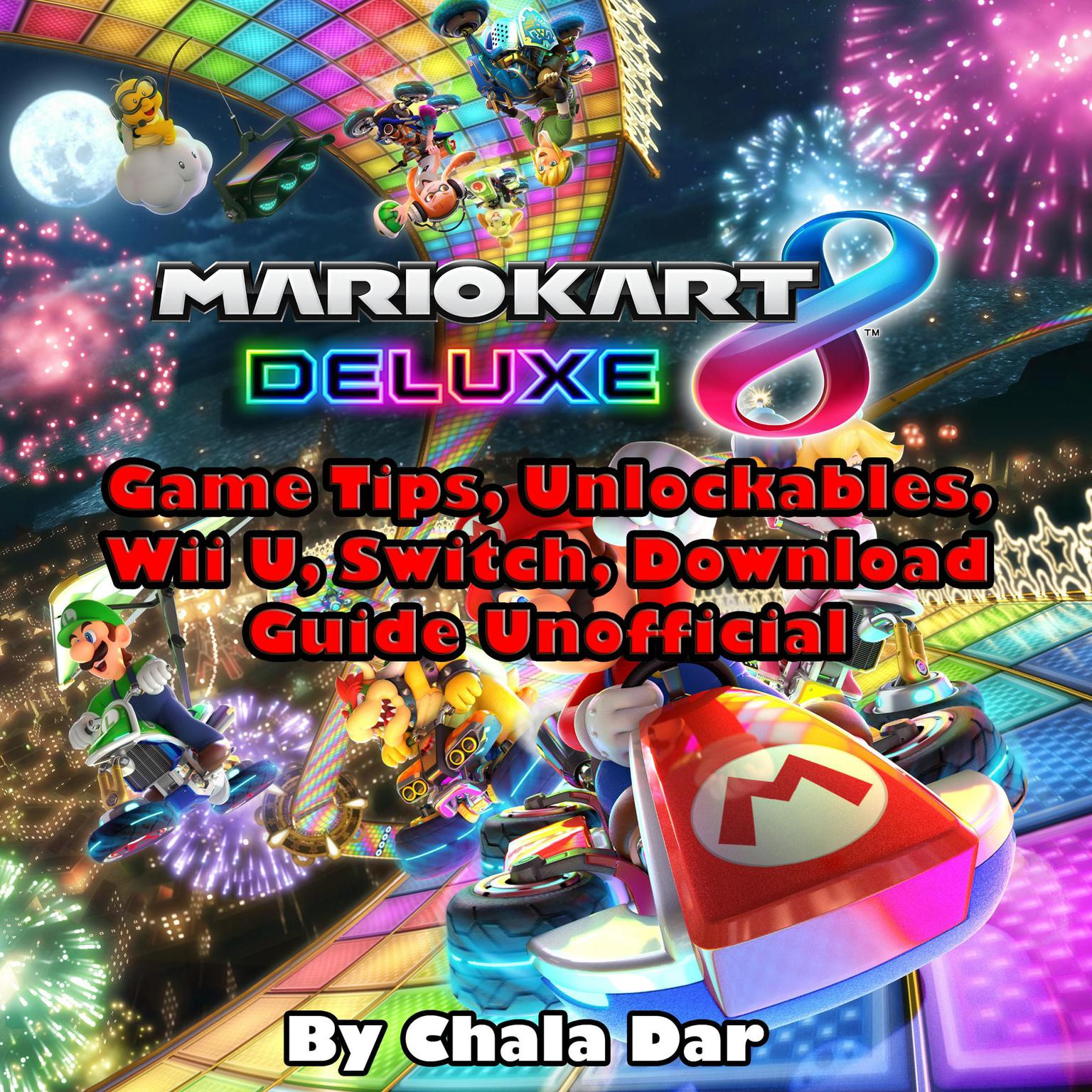 Mario Kart 8 Deluxe Game Tips Unlockables Wii U Switch Download Guide Unofficial Audiobook