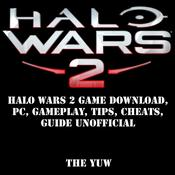 Halo Wars 2: Game Download, PC, Gameplay, Tips, Cheats, Guide Unofficial Audiobook, by The Yuw